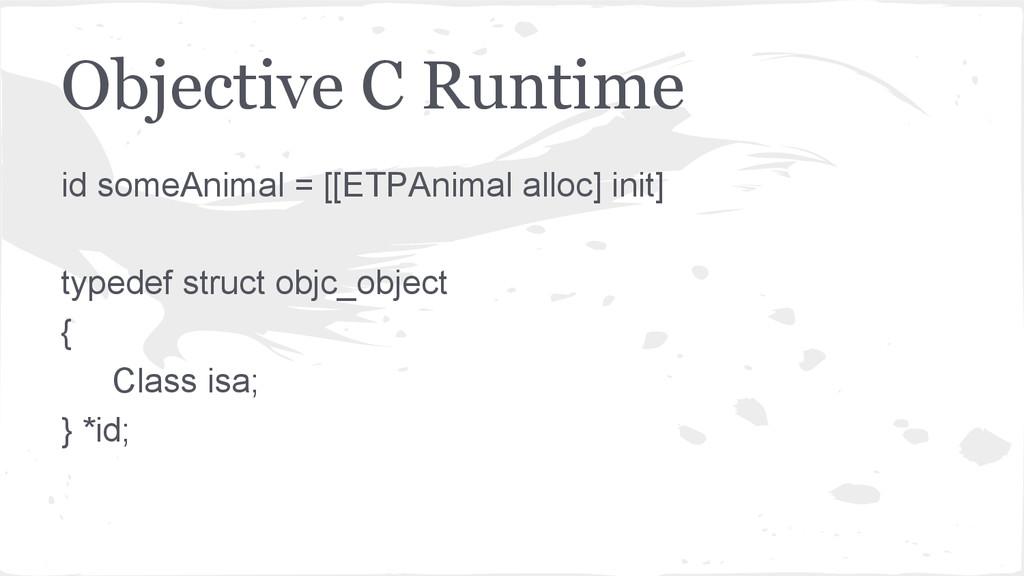 Objective C Runtime id someAnimal = [[ETPAnimal...