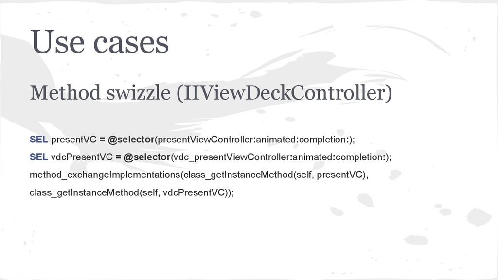 Use cases Method swizzle (IIViewDeckController)...