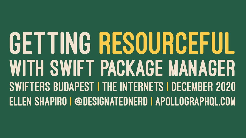 GETTING RESOURCEFUL WITH SWIFT PACKAGE MANAGER ...