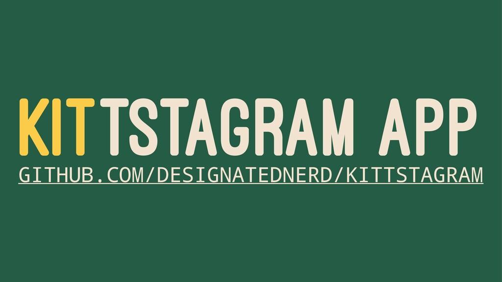 KITTSTAGRAM APP GITHUB.COM/DESIGNATEDNERD/KITTS...