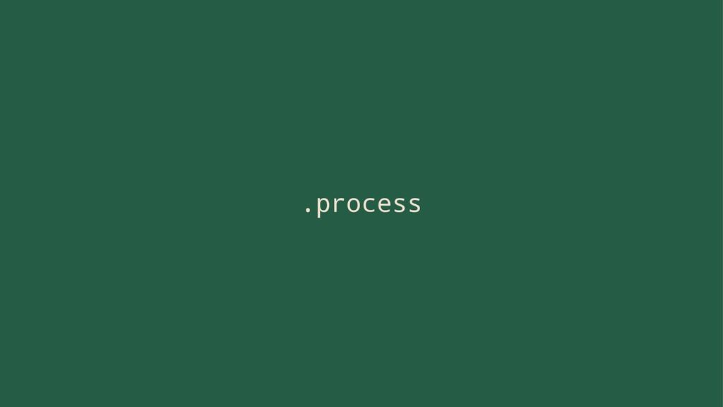 .process