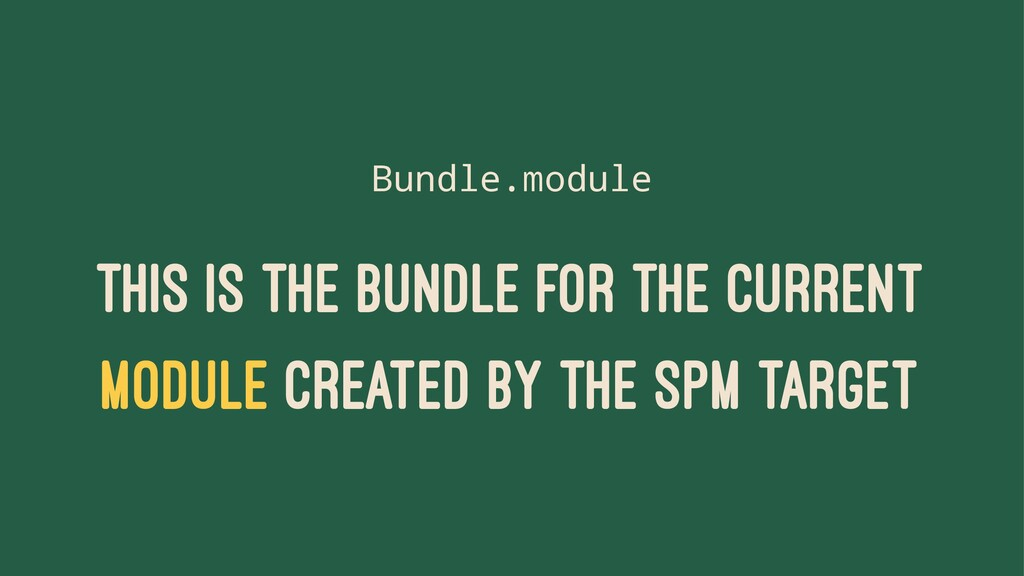 Bundle.module THIS IS THE BUNDLE FOR THE CURREN...