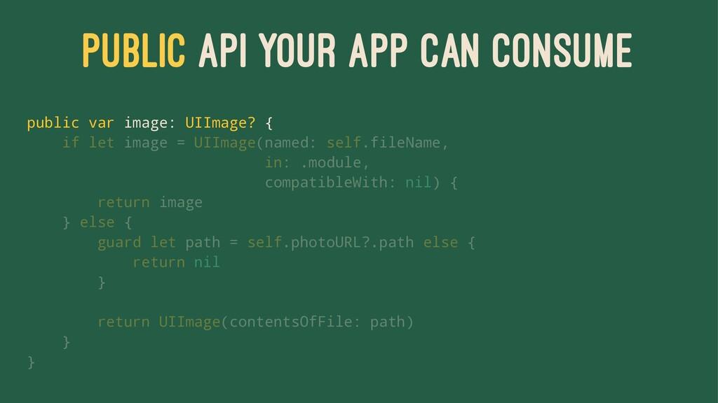 PUBLIC API YOUR APP CAN CONSUME public var imag...