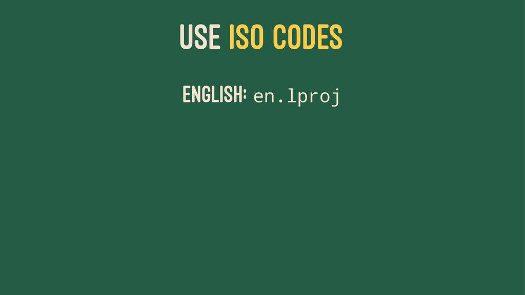 USE ISO CODES English: en.lproj