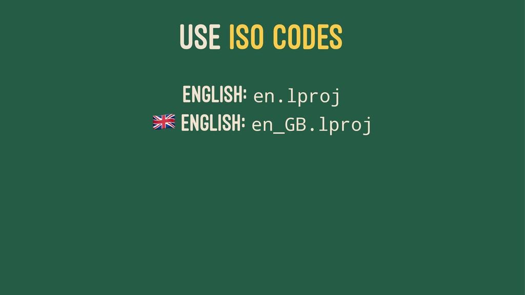 USE ISO CODES English: en.lproj ! English: en_G...