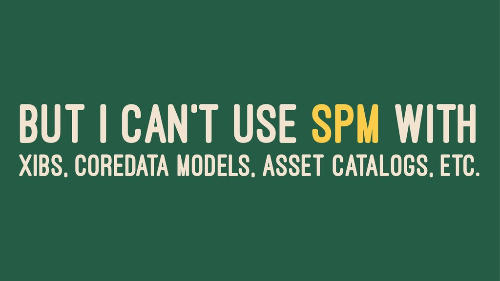 BUT I CAN'T USE SPM WITH XIBS, COREDATA MODELS,...