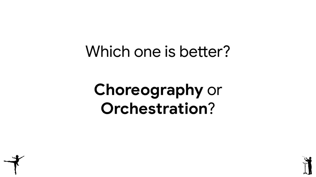 Which one is better? Choreography or Orchestrat...