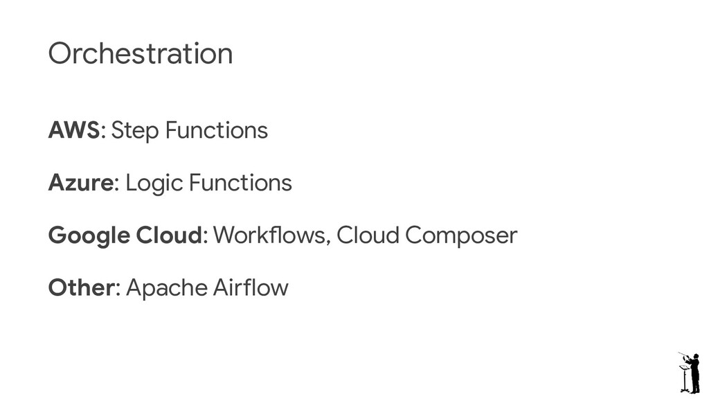 Orchestration AWS: Step Functions Azure: Logic ...