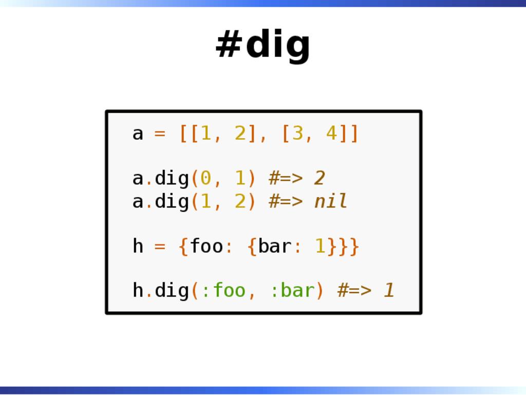#dig a = [[1, 2], [3, 4]] a.dig(0, 1) #=> 2 a.d...