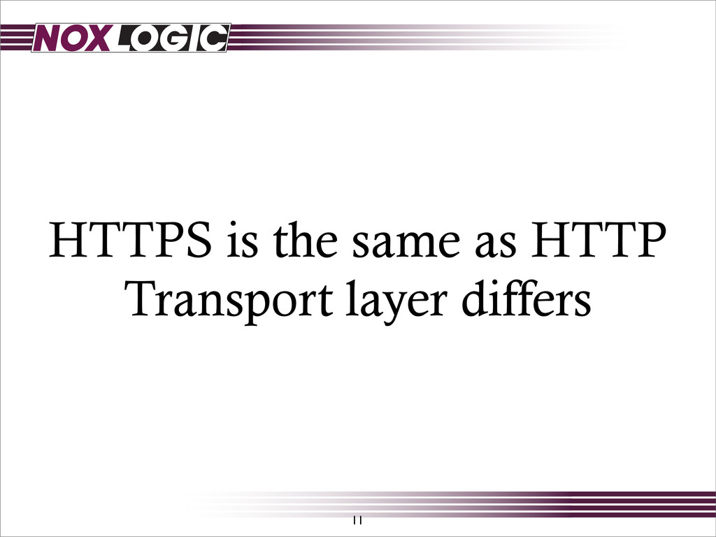 HTTPS is the same as HTTP Transport layer diffe...