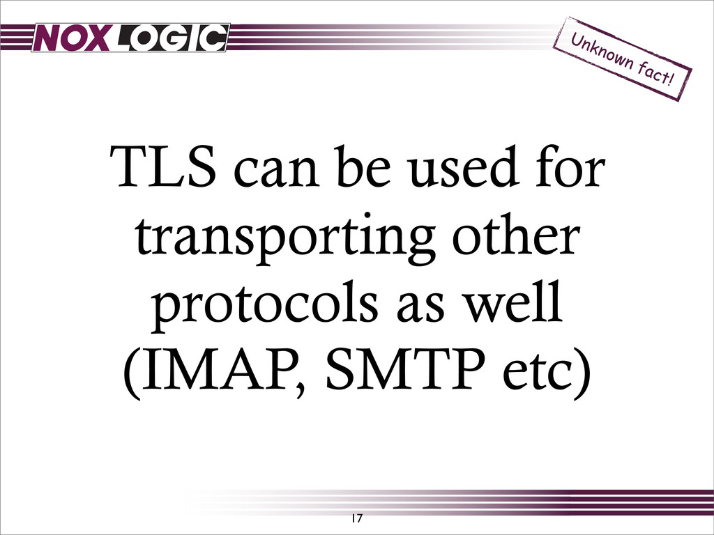 TLS can be used for transporting other protocol...