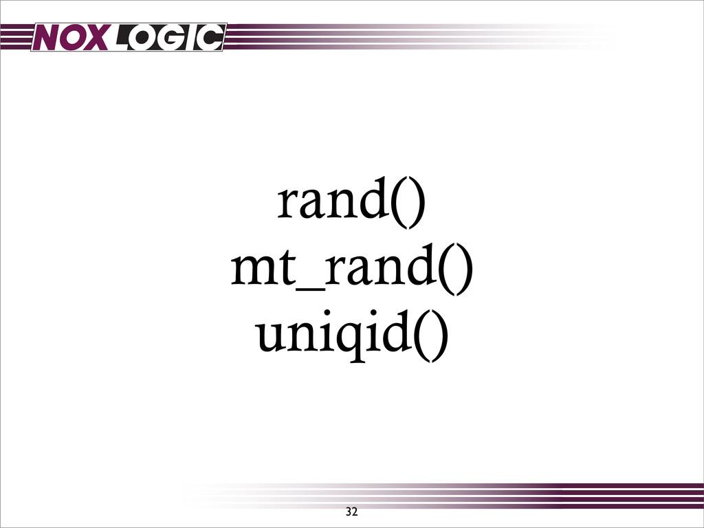 rand() mt_rand() uniqid() 32