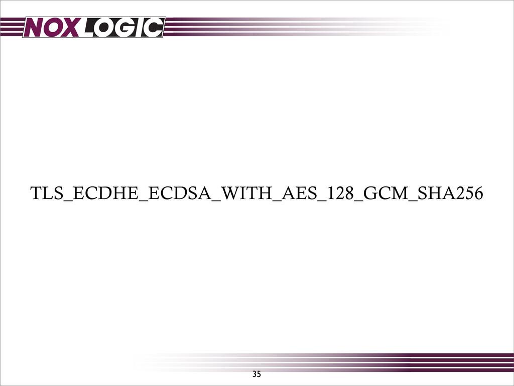 TLS_ECDHE_ECDSA_WITH_AES_128_GCM_SHA256 35