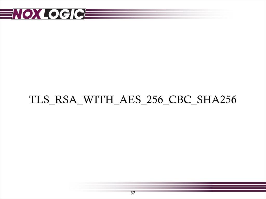TLS_RSA_WITH_AES_256_CBC_SHA256 37