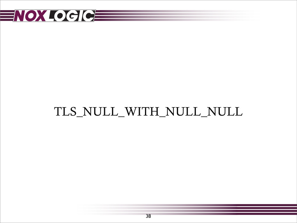 TLS_NULL_WITH_NULL_NULL 38