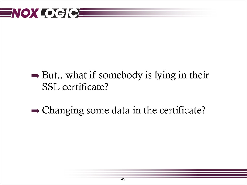➡ But.. what if somebody is lying in their SSL ...