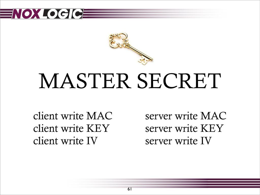 61 MASTER SECRET client write MAC client write ...