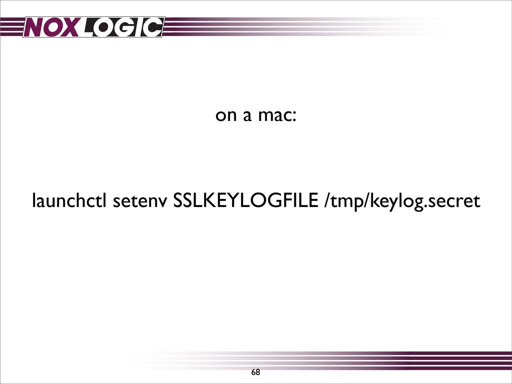 68 launchctl setenv SSLKEYLOGFILE /tmp/keylog.s...