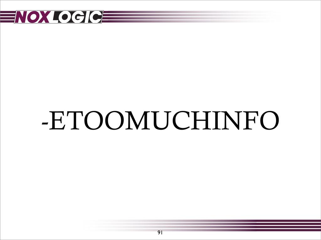 -ETOOMUCHINFO 91