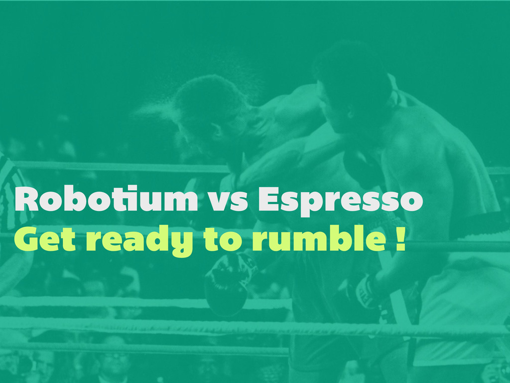 Robotium vs Espresso Get ready to rumble !