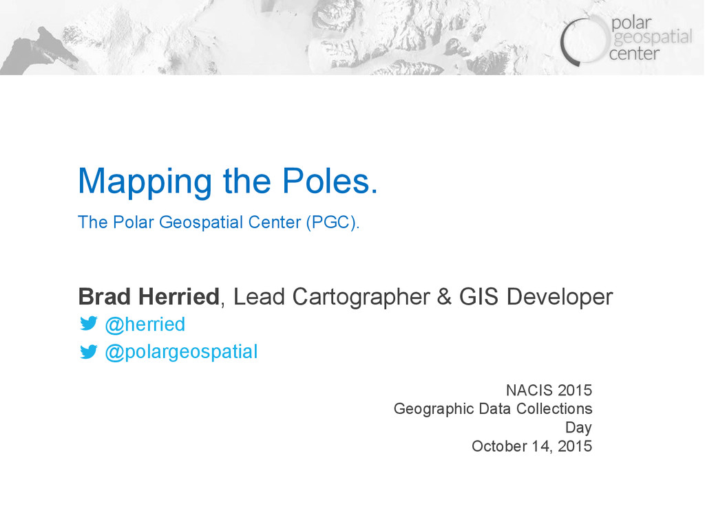 Mapping the Poles. Brad Herried, Lead Cartograp...