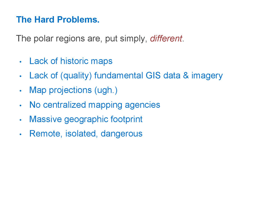 The Hard Problems. The polar regions are, put s...