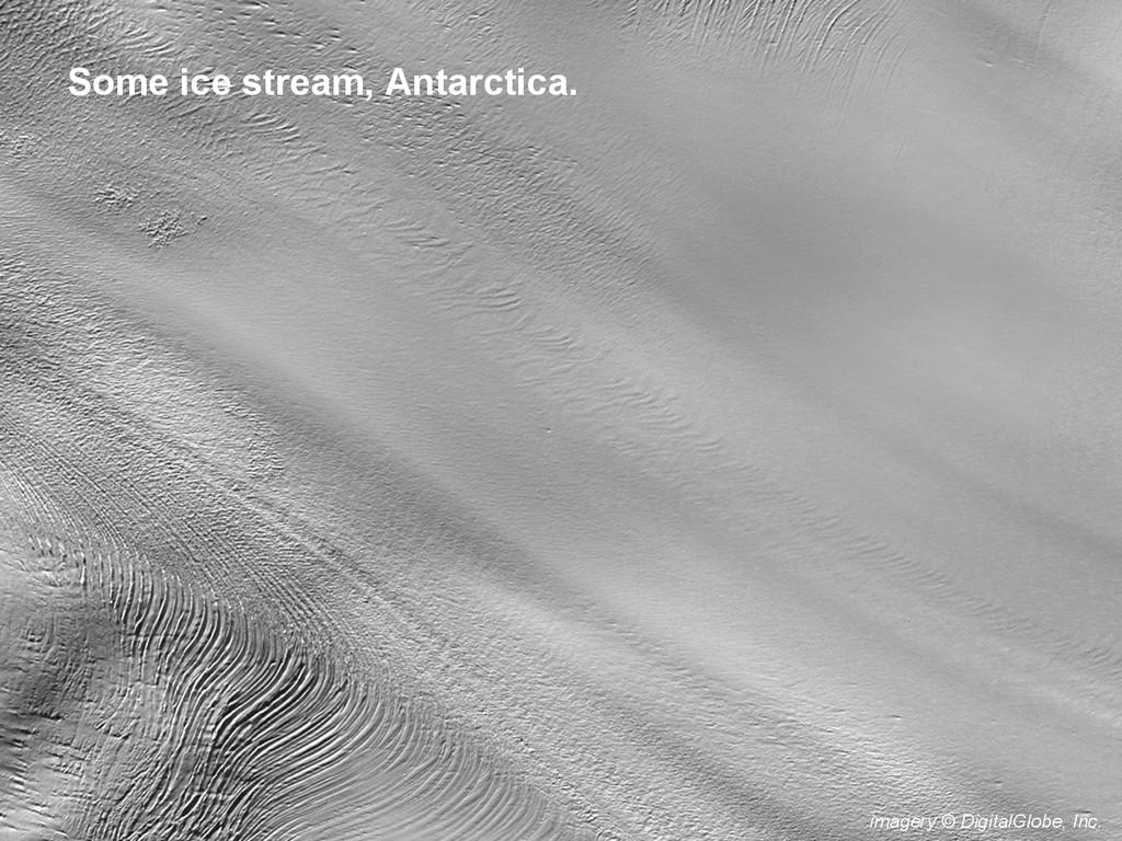 imagery © DigitalGlobe, Inc. Some ice stream, A...