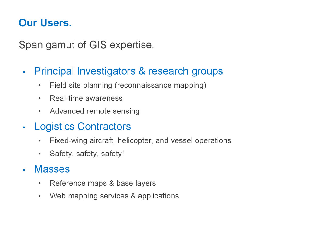 Our Users. Span gamut of GIS expertise. • Prin...