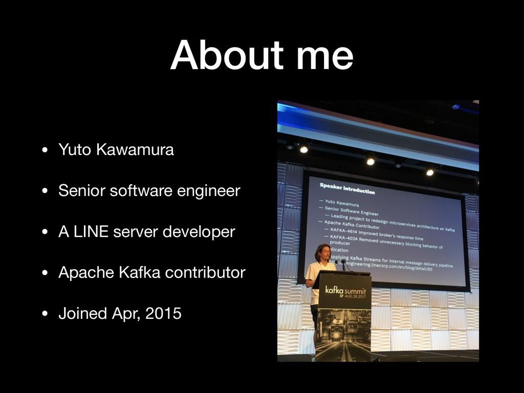 About me • Yuto Kawamura  • Senior software eng...