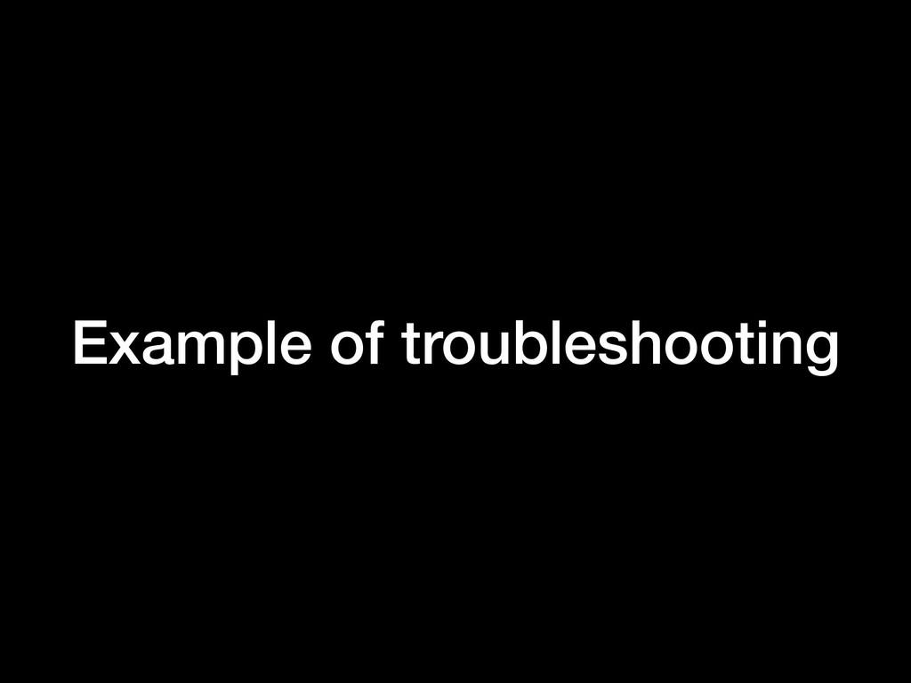 Example of troubleshooting