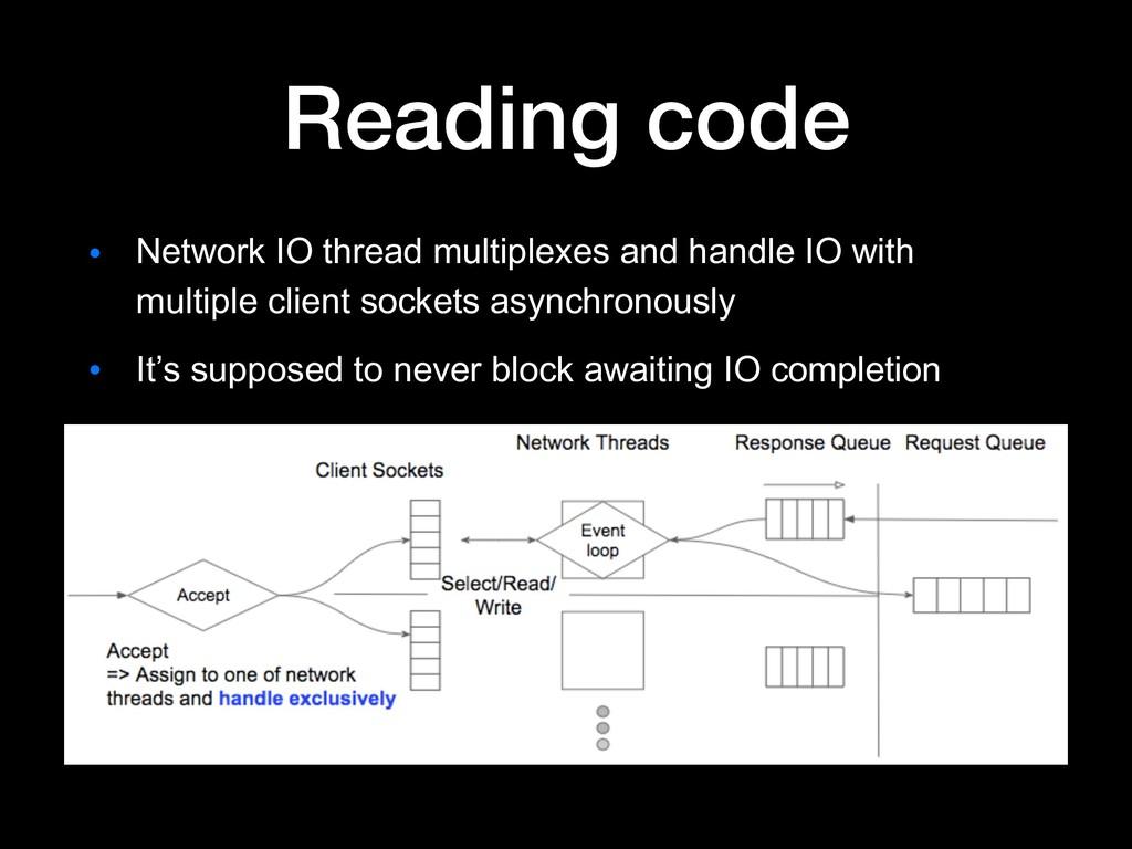 Reading code ● Network IO thread multiplexes an...