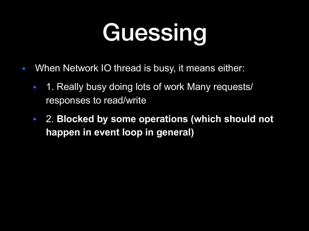 Guessing ● When Network IO thread is busy, it m...