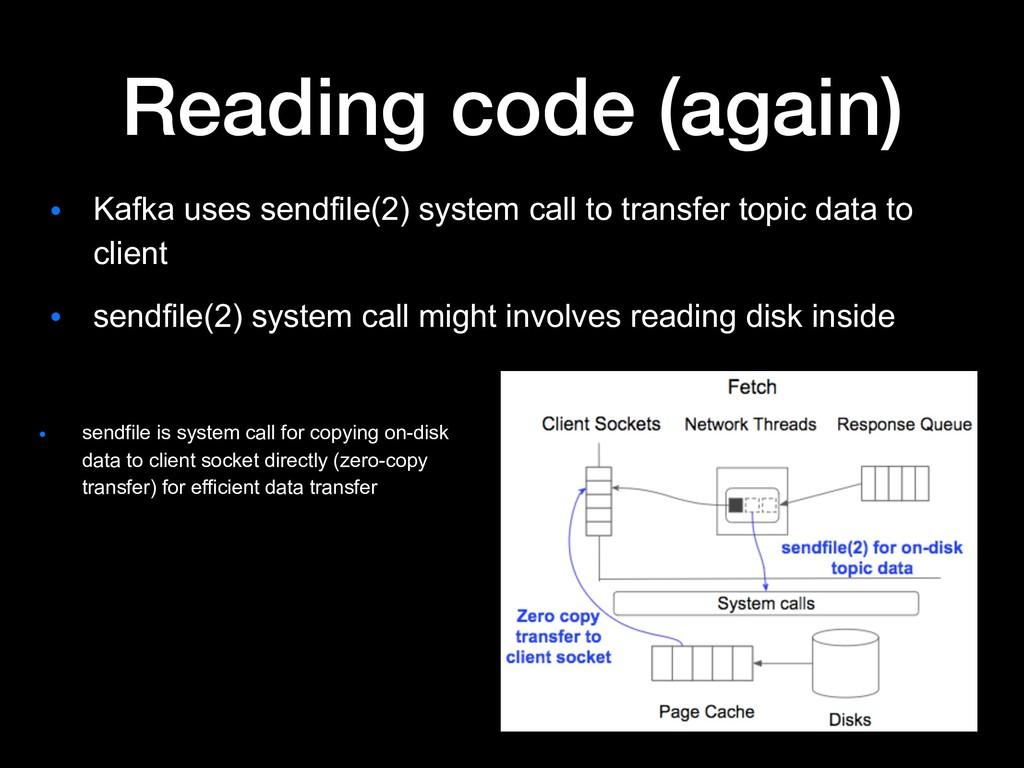 Reading code (again) ● Kafka uses sendfile(2) s...