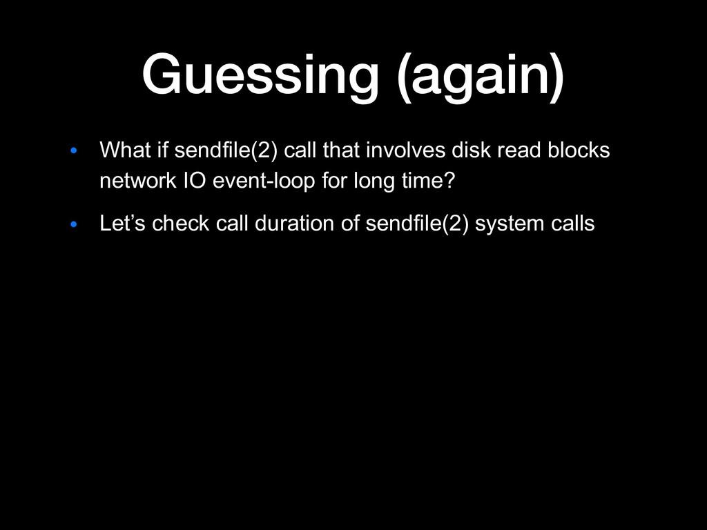 Guessing (again) ● What if sendfile(2) call tha...