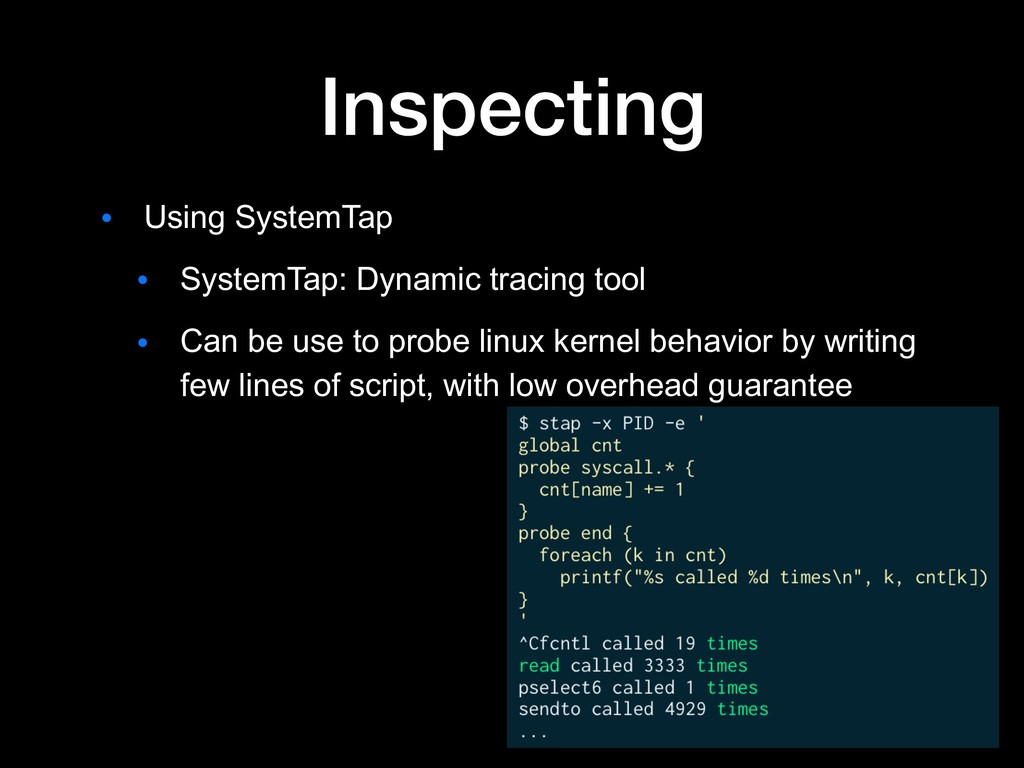 Inspecting ● Using SystemTap ● SystemTap: Dynam...