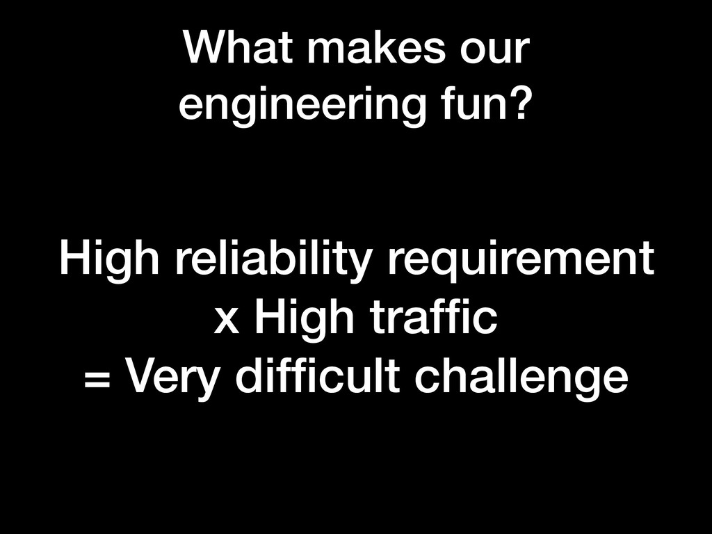 High reliability requirement x High traffic = Ve...