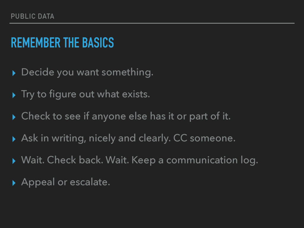 PUBLIC DATA REMEMBER THE BASICS ▸ Decide you wa...