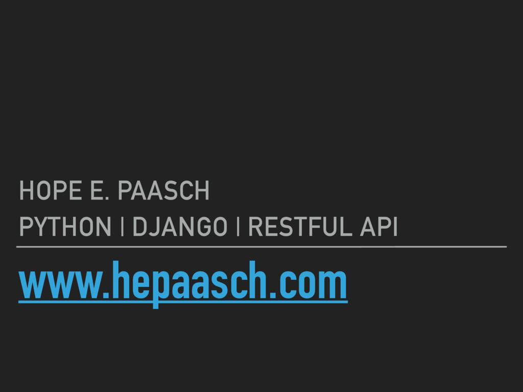www.hepaasch.com HOPE E. PAASCH PYTHON | DJANGO...