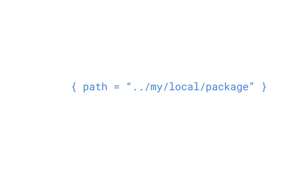 "{ path = ""../my/local/package"" }"