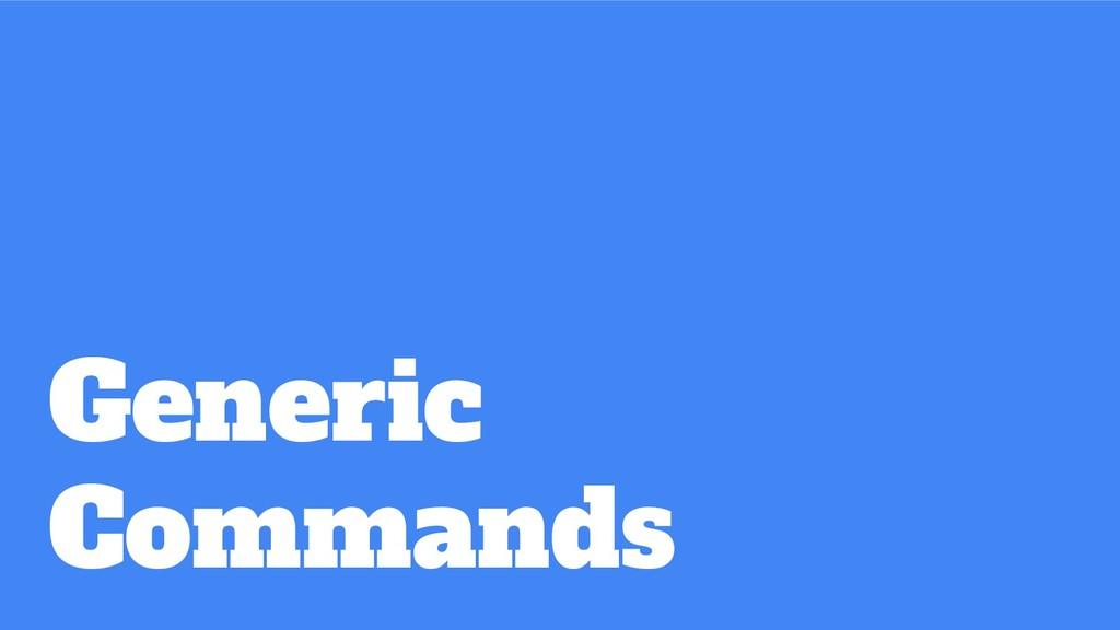 Generic Commands