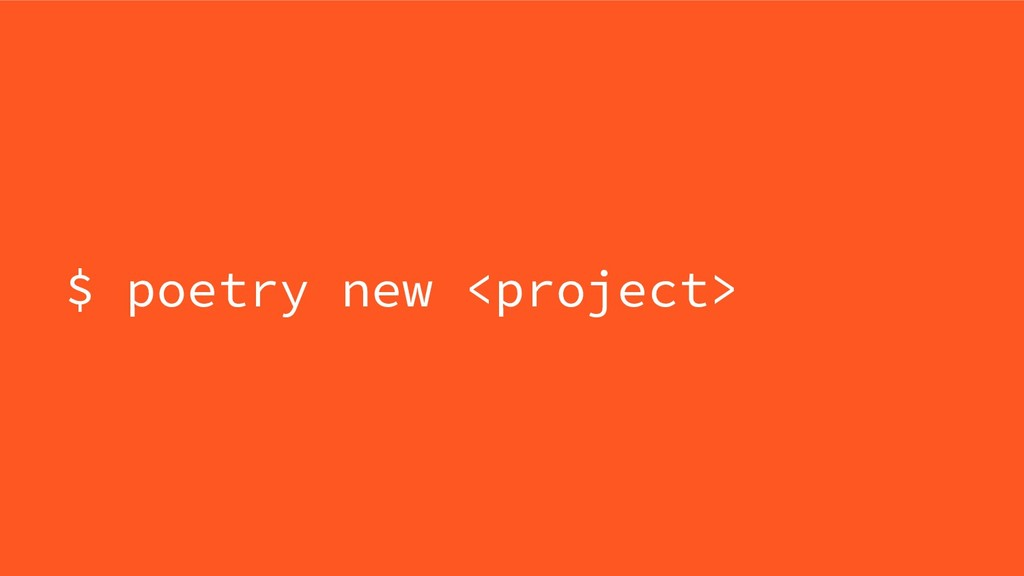 $ poetry new <project>