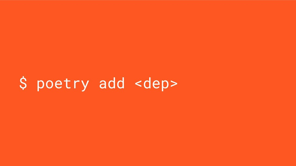 $ poetry add <dep>