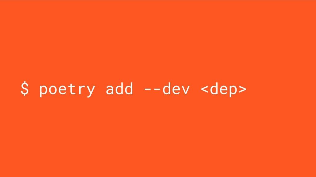 $ poetry add --dev <dep>