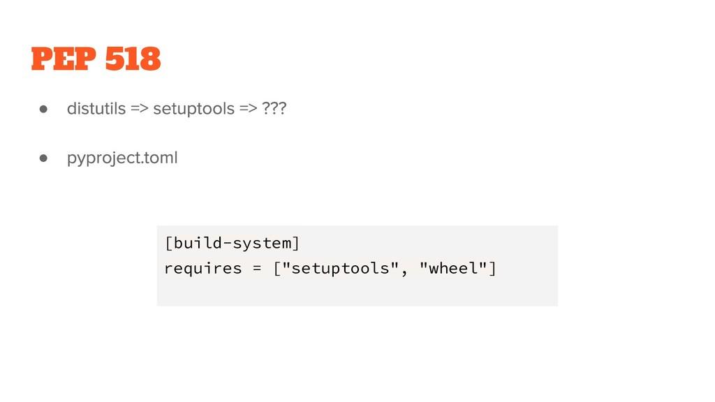 """PEP 518 ● ● [build-system] requires = [""""setupto..."""