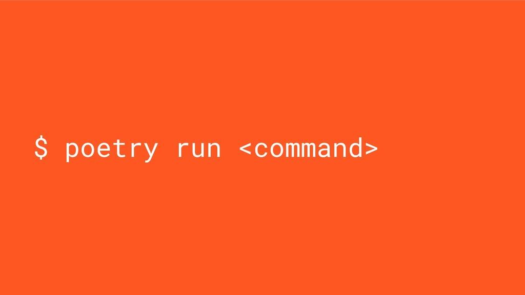 $ poetry run <command>