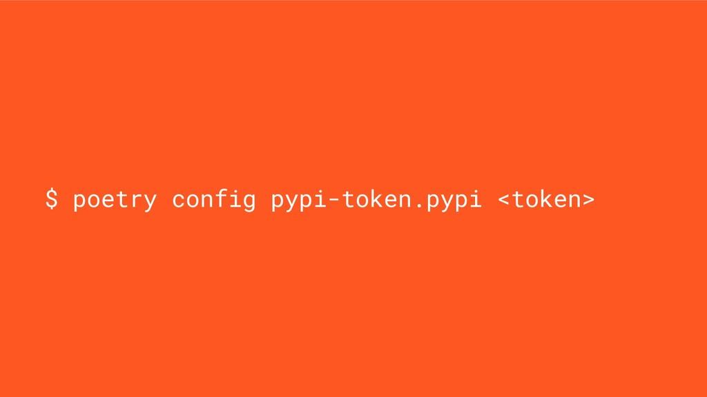 $ poetry config pypi-token.pypi <token>