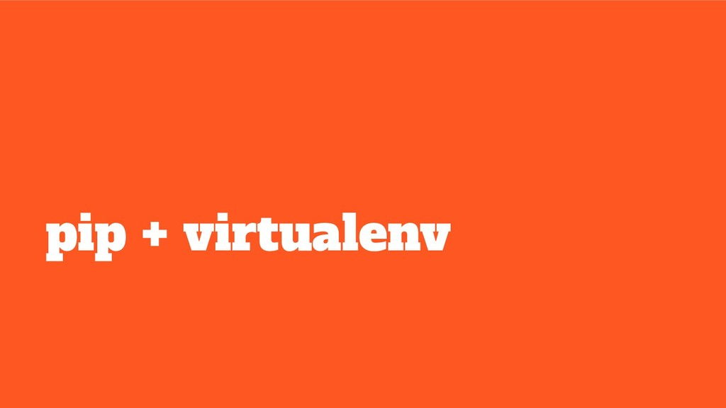 pip + virtualenv