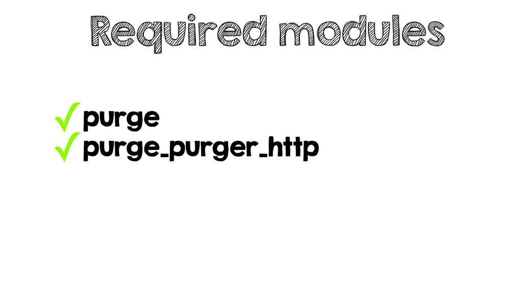 ✓purge ✓purge_purger_http Required modules
