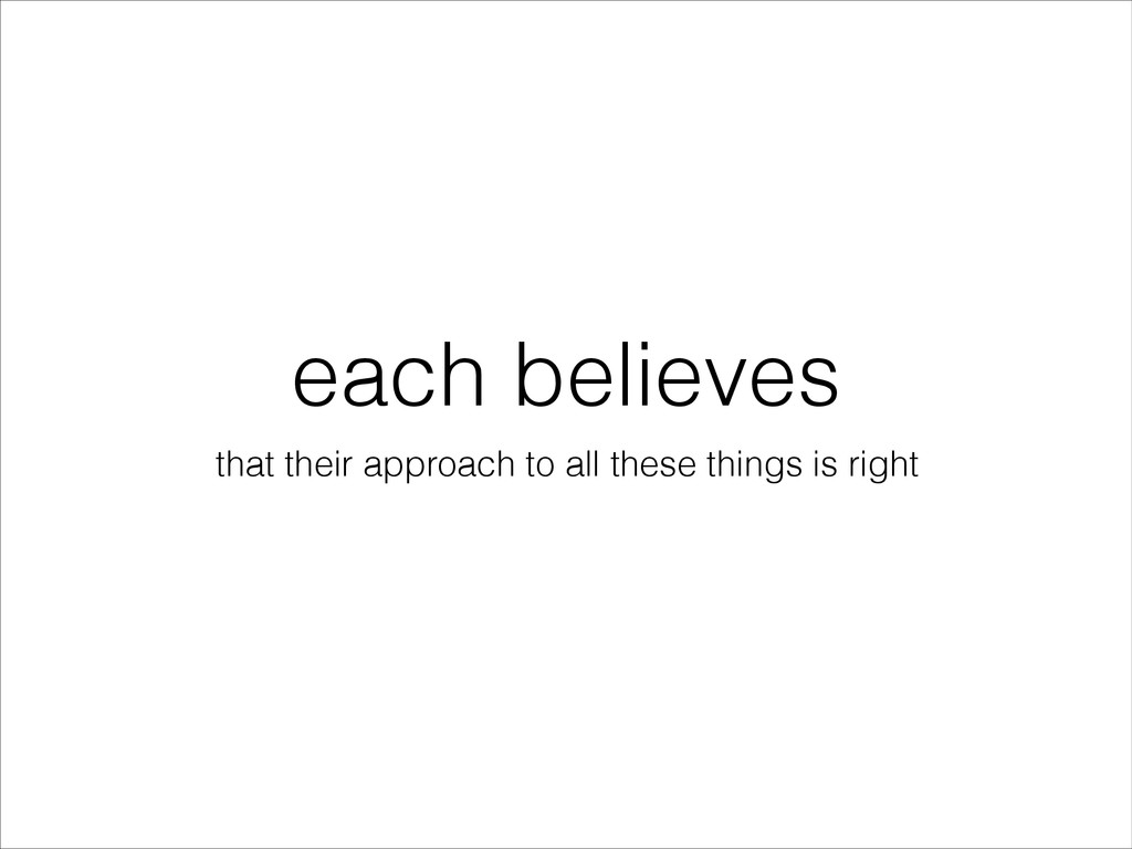 each believes that their approach to all these ...
