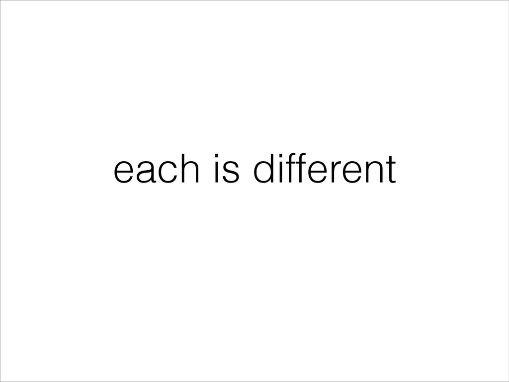 each is different